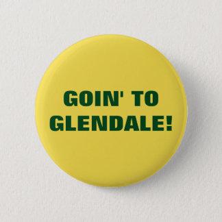GOIN' TO GLENDALE 6 CM ROUND BADGE
