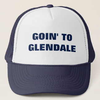 GOIN' TO GLENDALE TRUCKER HAT