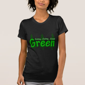 Going Going Gone Green T Shirts