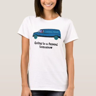 Going to a funeral tomorrow T-Shirt