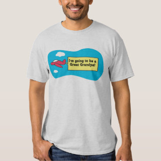 Going to be a Great Grandpa! T Shirt