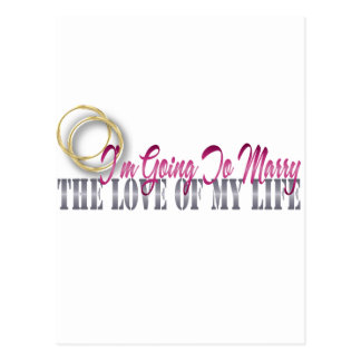 going to marry the love of my life postcards