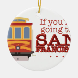 Going To San Francisco Ceramic Ornament