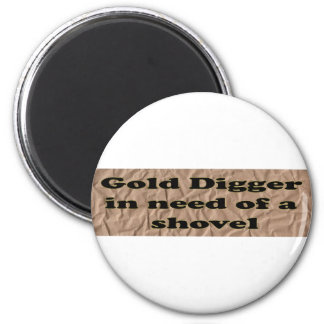 GOLD DIGGER IN NEED OF A SHOVEL 6 CM ROUND MAGNET