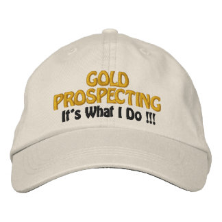 GOLD PROSPECTING - It's What I DO !!! Embroidered Hat