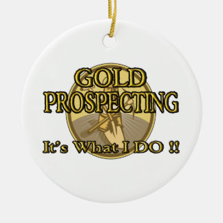 GOLD PROSPECTING - It's What I DO !! Round Ceramic Decoration