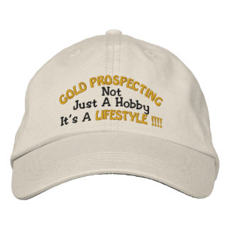 GOLD PROSPECTING - Not Just A Hobby Embroidered Hat