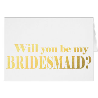 Gold Will You Be My Bridesmaid? Card