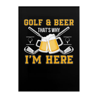 Golf And Beer That Why Im Here Golf Beer Acrylic Wall Art