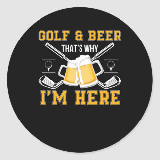 Golf And Beer That Why Im Here Golf Beer Classic Round Sticker