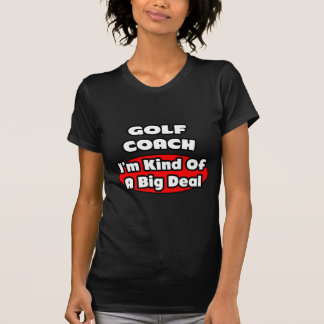 Golf Coach...Big Deal Tshirt