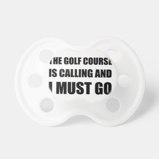 Golf Course Calling Must Go Baby Pacifier