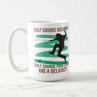 Golf Course Security Frog Legs Are A Delicacy Coffee Mug