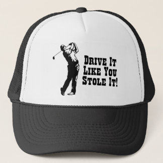 Golf - Drive It Like You Stole It Trucker Hat