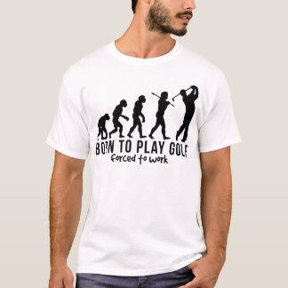 GOLF EVOLUTION BORN TO PLAY GOLF FORCED TO WORK.pn T-Shirt