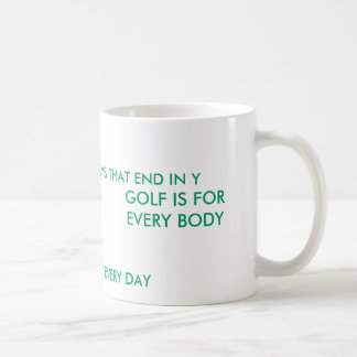 GOLF IS FOR EVERY BODY, WE PLAY GOLF EVERY DAY,... BASIC WHITE MUG