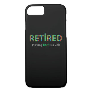 GOLF - Retired, Playing Golf is a JOB iPhone 7 Case