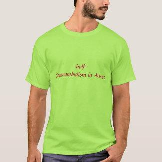 Golf Somnambulism In Action T-Shirt