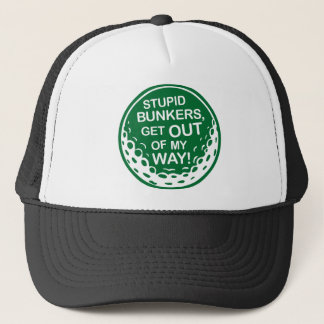 Golf - Stupid Bunkers Get Out Of My Way Trucker Hat