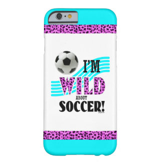 Golly Girls: I'm WILD about SOCCER Barely There iPhone 6 Case