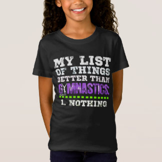 Golly Girls: List of Things Better Than Gymnastics T-Shirt