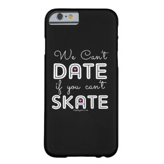 Golly Girls: We Can't Date If You Can't Skate Barely There iPhone 6 Case