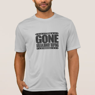 GONE BREAKAWAY ROPING - Love Rodeos & Horse Riding T-Shirt