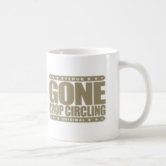 GONE CROP CIRCLING - Are UFO Crop Circles A Hoax? Coffee Mug