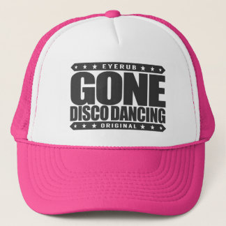 GONE DISCO DANCING - I Dance Under Spinning Balls Trucker Hat