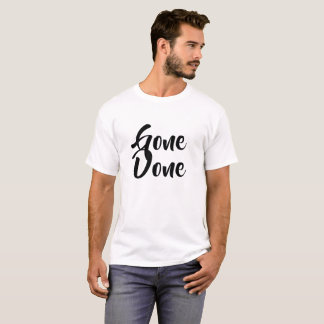 Gone Done T-Shirt