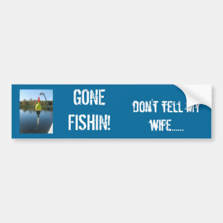 Gone Fishin! Bumper Sticker