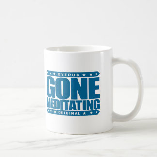 GONE MEDITATING - Love Relaxing Daily Meditations Coffee Mug