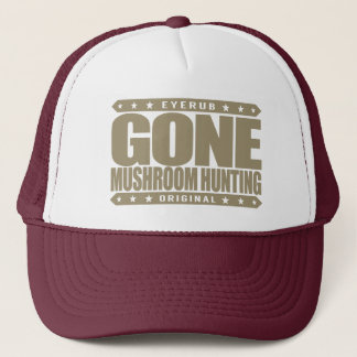 GONE MUSHROOM HUNTING - I Love Mycology & Foraging Trucker Hat