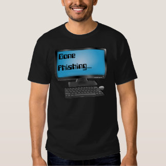 Gone Phishing Shirts