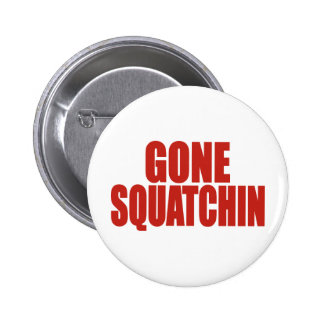 GONE SQUATCHIN Deluxe Bobo Gear Finding Bigfoot Button