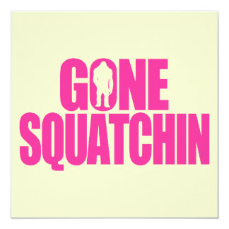 Gone Squatchin 13 Cm X 13 Cm Square Invitation Card