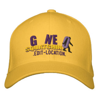 GONE SQUATCHIN Personalize it! Location Cap Embroidered Baseball Cap