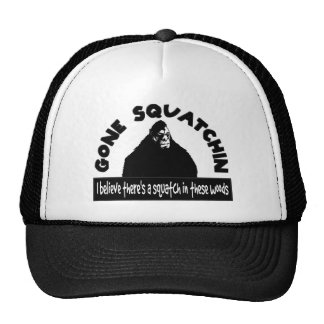 Gone Squatchin - There's a SQUATCH in these woods! Hat