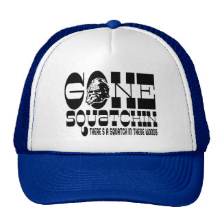 Gone Squatchin - There's a SQUATCH in these Woods Mesh Hat