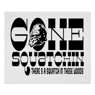 Gone Squatchin - There's a Squatch in these Woods Poster
