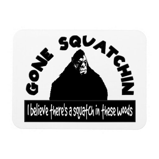 Gone Squatchin - There's a SQUATCH in these woods! Rectangular Magnet