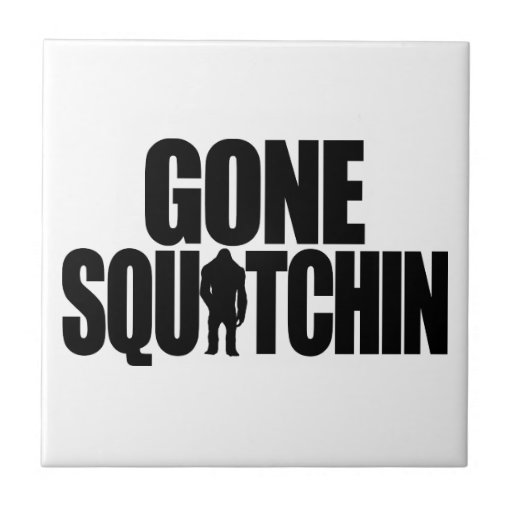 Gone Squatchin Tile