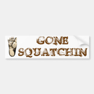 Gone Squatchin (tribute to all Big Foot Hunters) Bumper Sticker