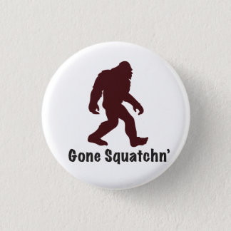 Gone Squatchn' 3 Cm Round Badge