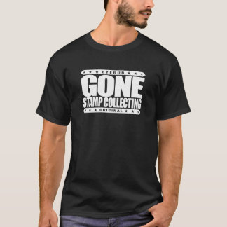 GONE STAMP COLLECTING - Philately & Postal History T-Shirt
