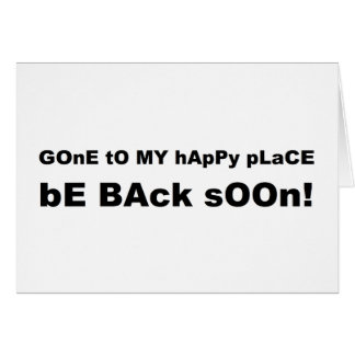 Gone to my happy place be back soon greeting cards