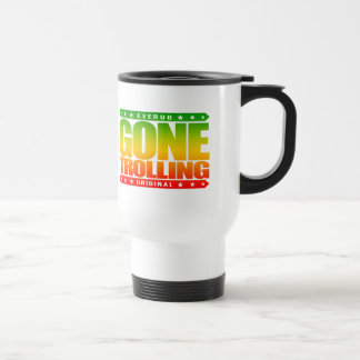 GONE TROLLING - I Will Provoke Emotional Responses Stainless Steel Travel Mug