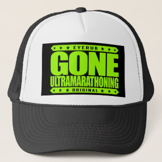 GONE ULTRAMARATHONING - I Am Ultra Marathon Runner Trucker Hat
