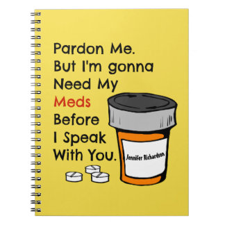 Gonna Need My Meds To Speak To You Funny Novelty Notebook
