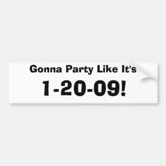 Gonna Party Like It's, 1-20-09! Bumper Sticker